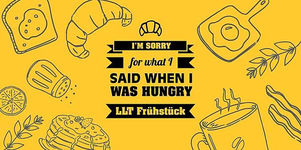 Text in the image: I'm sorry for what I said when I was hungry. LLT Frühstück.