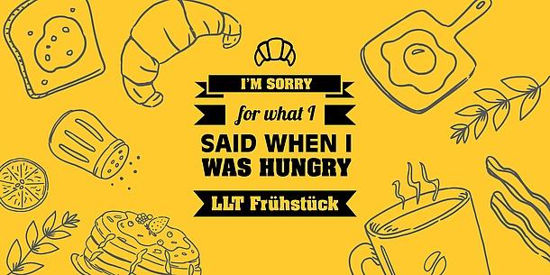 Text im Bild: I'm sorry for what I said when I was hungry. LLT Frühstück.