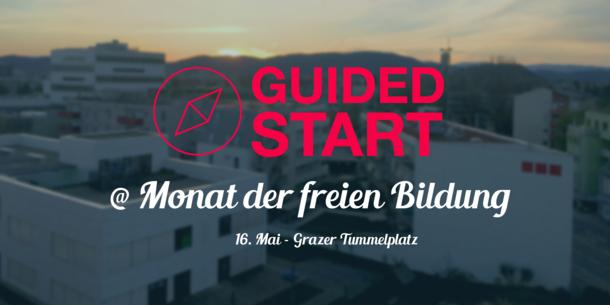 Text im Bild: Guided Start @ Monat der freien Bildung; 16. Mai - Grazer Tummelplatz