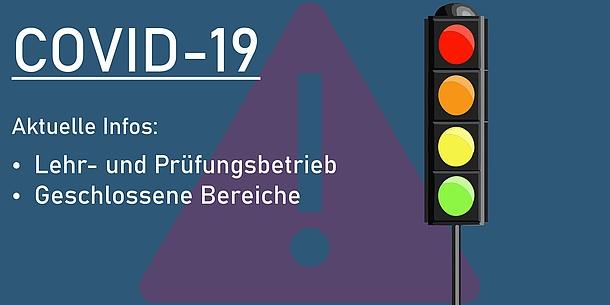 Text on the image: COVID-19. Aktuelle Infos: Lehr- und Prüfungsbetrieb. Geschlossene Bereiche.