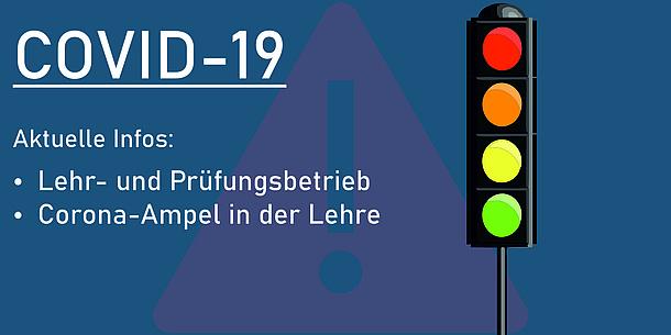 Text im Bild: Covid-19. Aktuelles Infos: Lehr- und Prüfungsbetrieb. Corona-Ampel in der Lehre.
