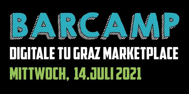 Text in the image: Barcamp. Digitale TU Graz Marketplace. Mittwoch, 14. Juli 2021