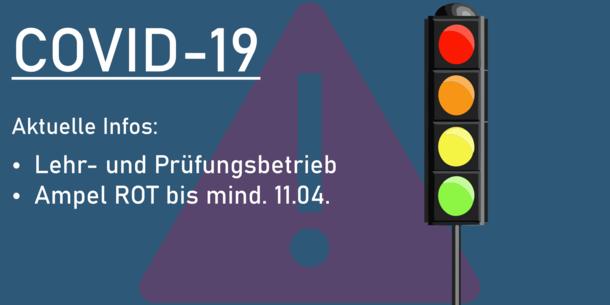 German Text on the image: COVID-19. Aktuelle Infos: Lehr und Prüfungsbetrieb. Ampel ROT bis mind. 11.04.