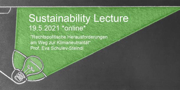 """Text on the picture in English and German: Sustainability Lecture. 19.5.2021. Online. """"Rechtspolitische Herausforderungen am Weg zur Klimaneutralität"""". Prof. Eva Schulev-Steindl."""